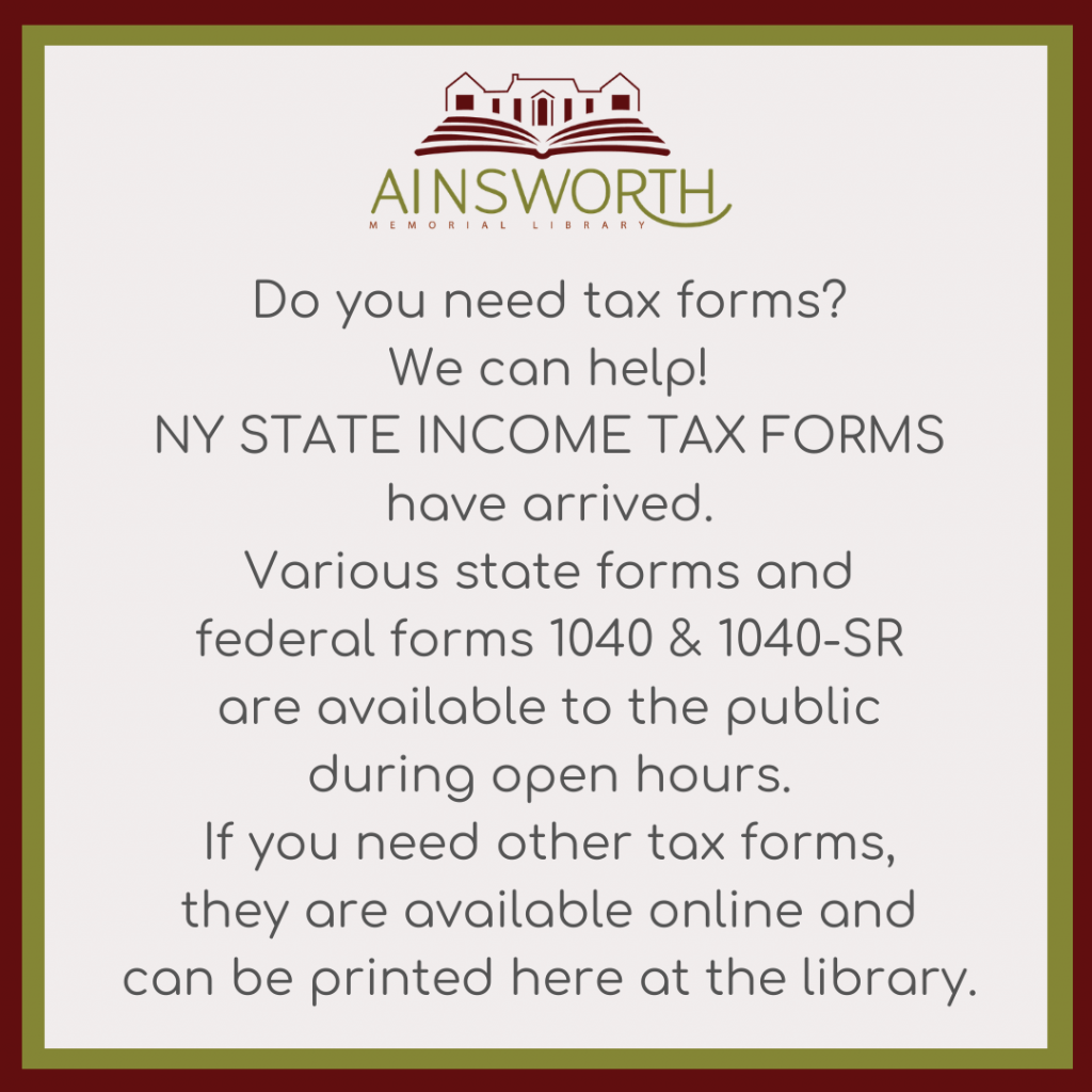 Do you need tax forms? We can help! New York State income tax forms have arrived.  Various state forms and federal forms are available to the public during open hours.