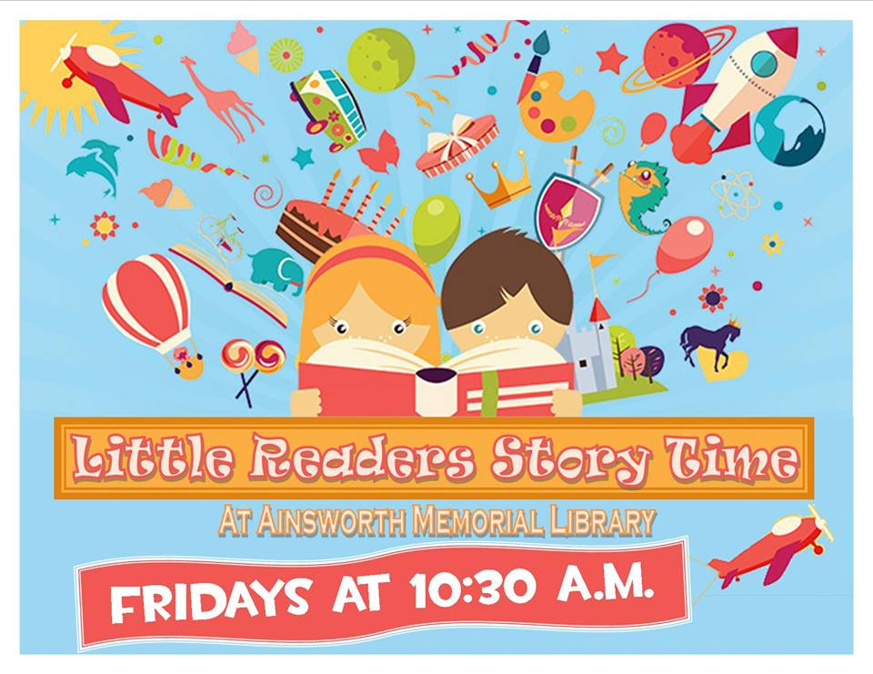 Little Readers Story Time at Ainsworth Memorial Library. Fridays at 10:30 a.m.