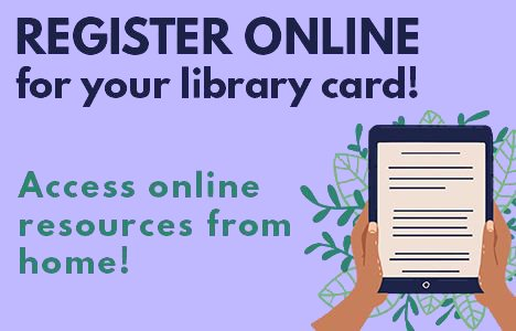 Register online for your library card!